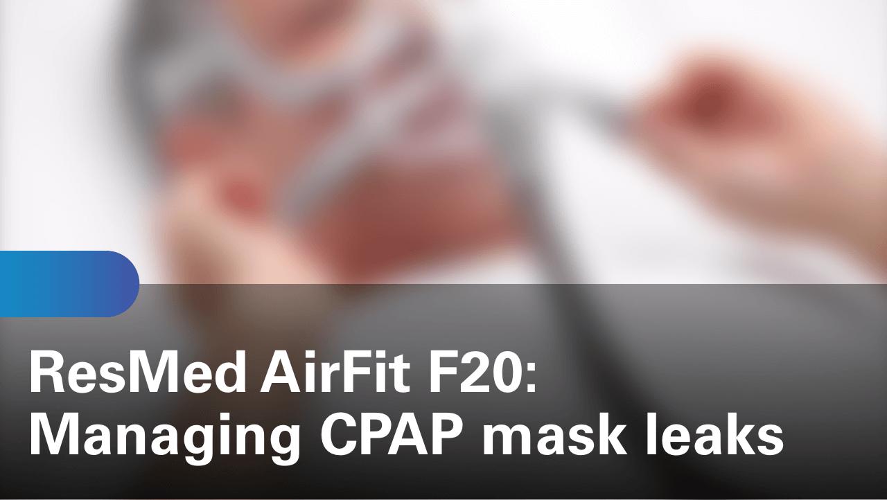 sleep-apnea-airfit-f20-managing-cpap-mask-leaks