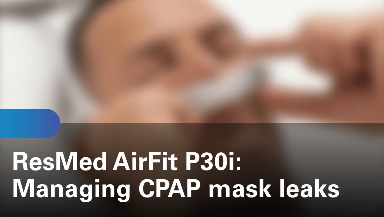 sleep-apnea-airfit-p30i-managing-cpap-mask-leaks