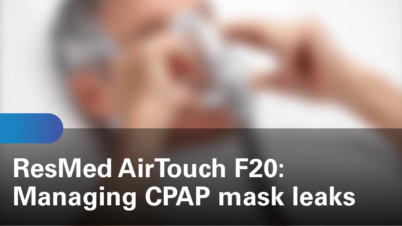 sleep-apnea-airtouch-f20-managing-cpap-mask-leaks